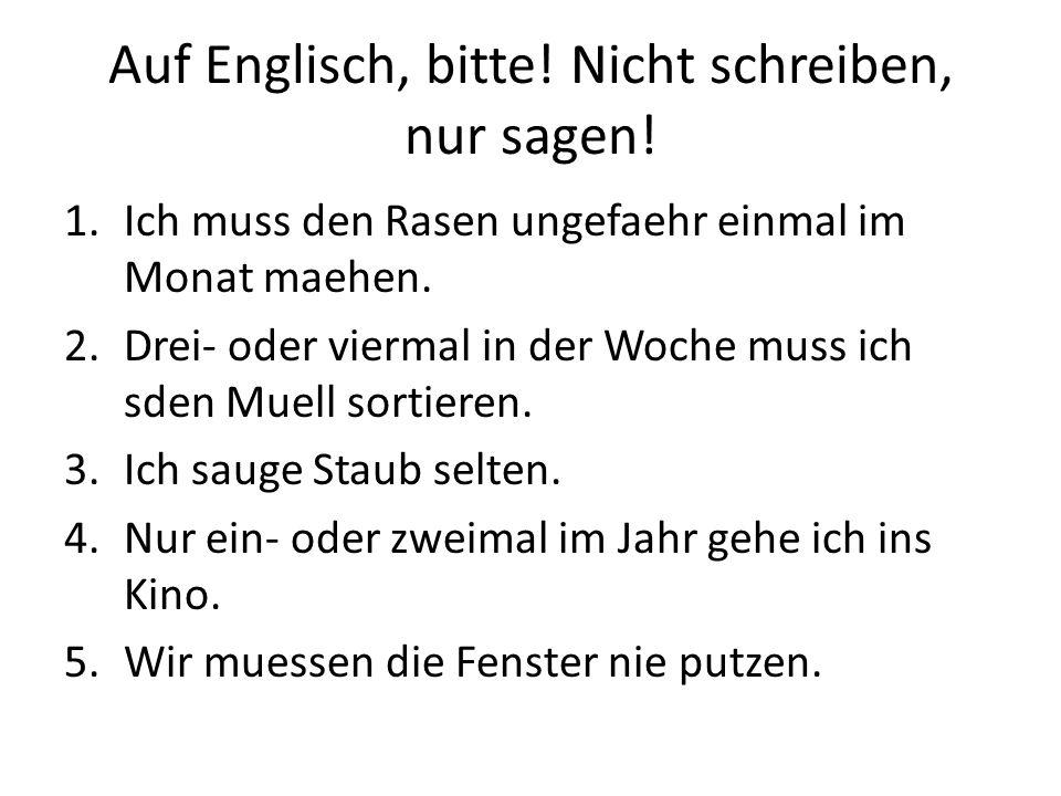 Auf Englisch, bitte! Nicht schreiben, nur sagen!