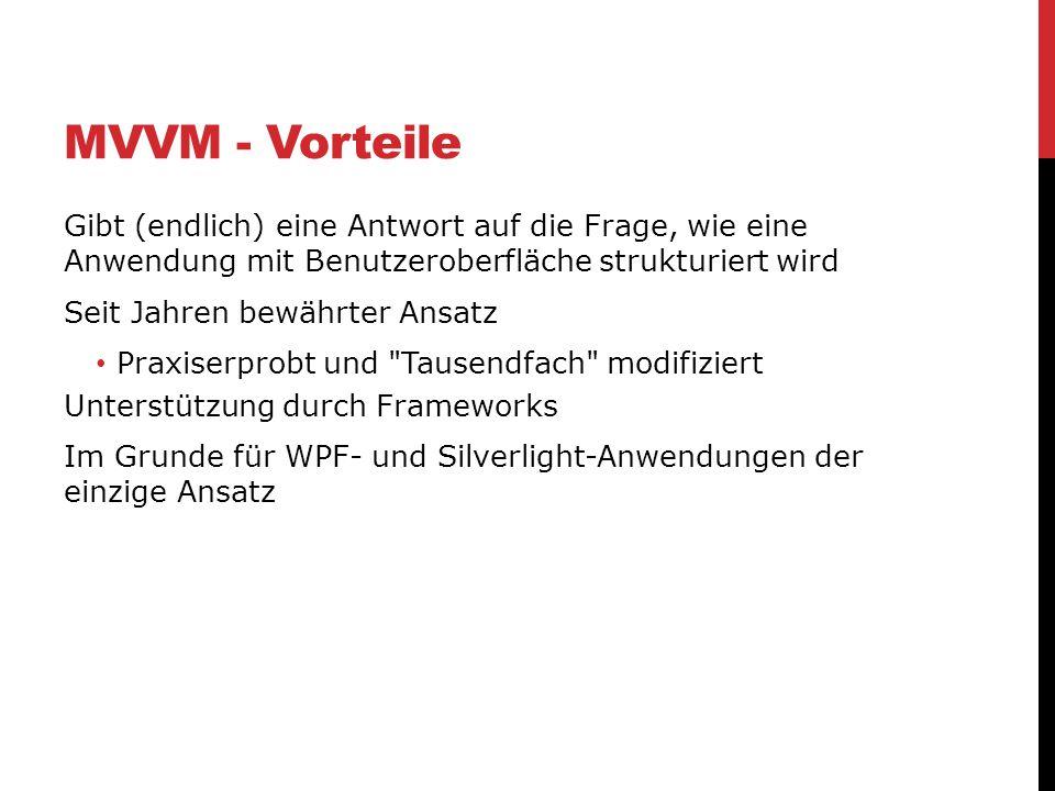 MVVM - Vorteile Gibt (endlich) eine Antwort auf die Frage, wie eine Anwendung mit Benutzeroberfläche strukturiert wird.