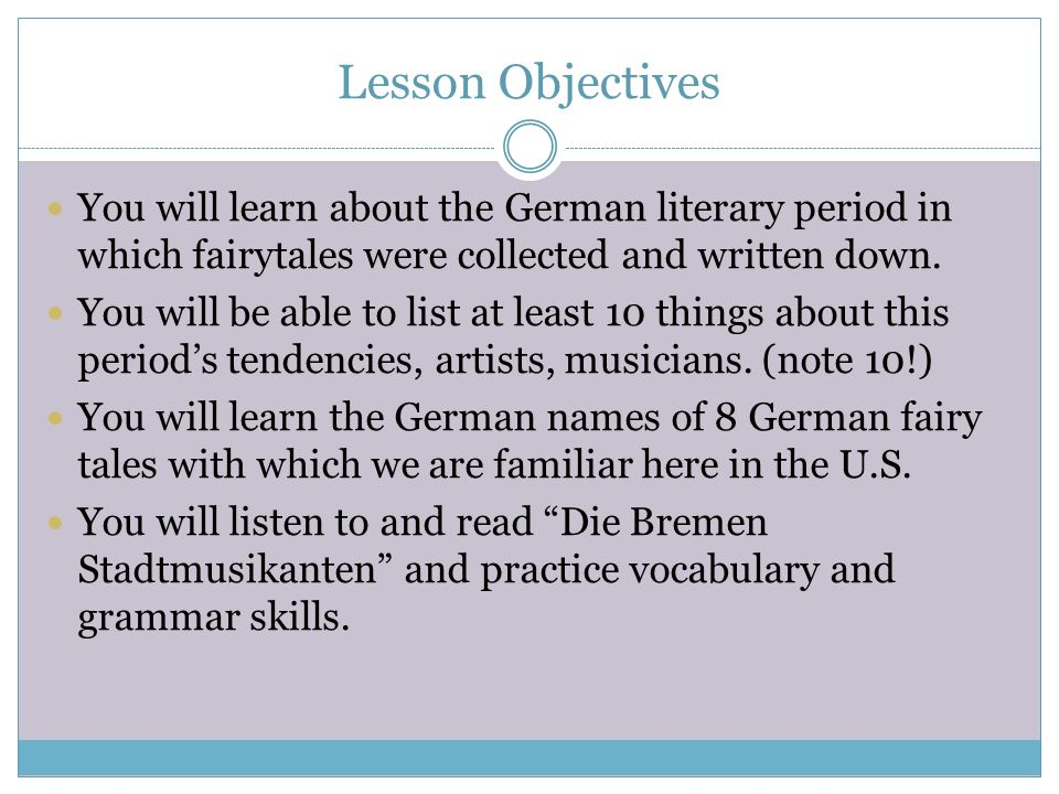 Lesson Objectives You will learn about the German literary period in which fairytales were collected and written down.