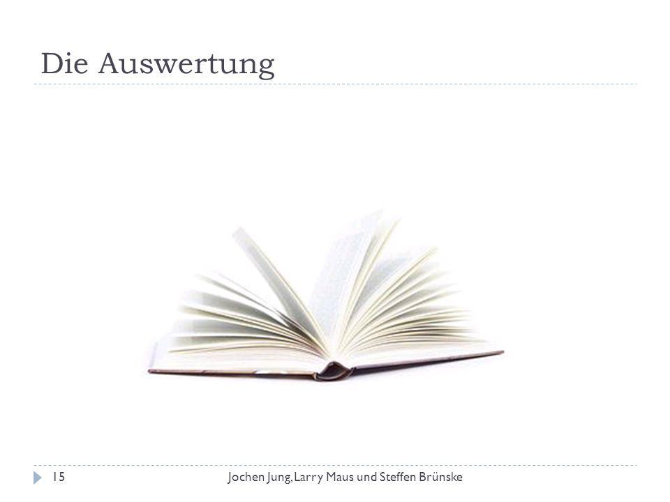 Die Auswertung Jochen Jung, Larry Maus und Steffen Brünske