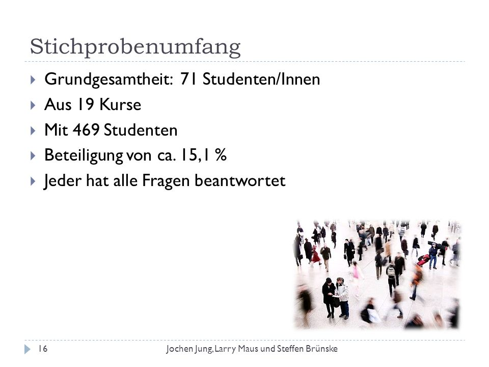 Stichprobenumfang Grundgesamtheit: 71 Studenten/Innen Aus 19 Kurse