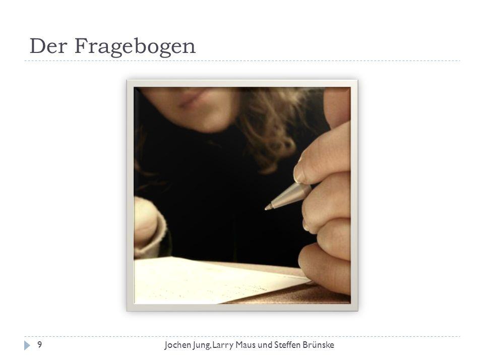 Der Fragebogen Jochen Jung, Larry Maus und Steffen Brünske
