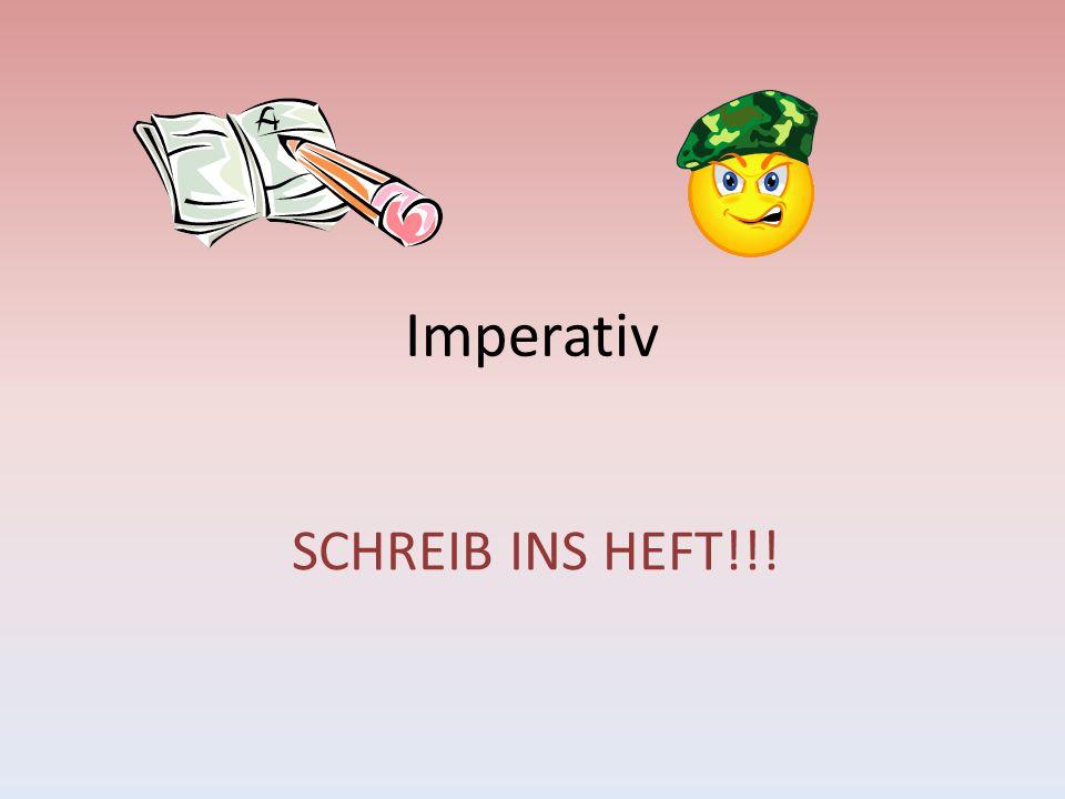 Imperativ SCHREIB INS HEFT!!!