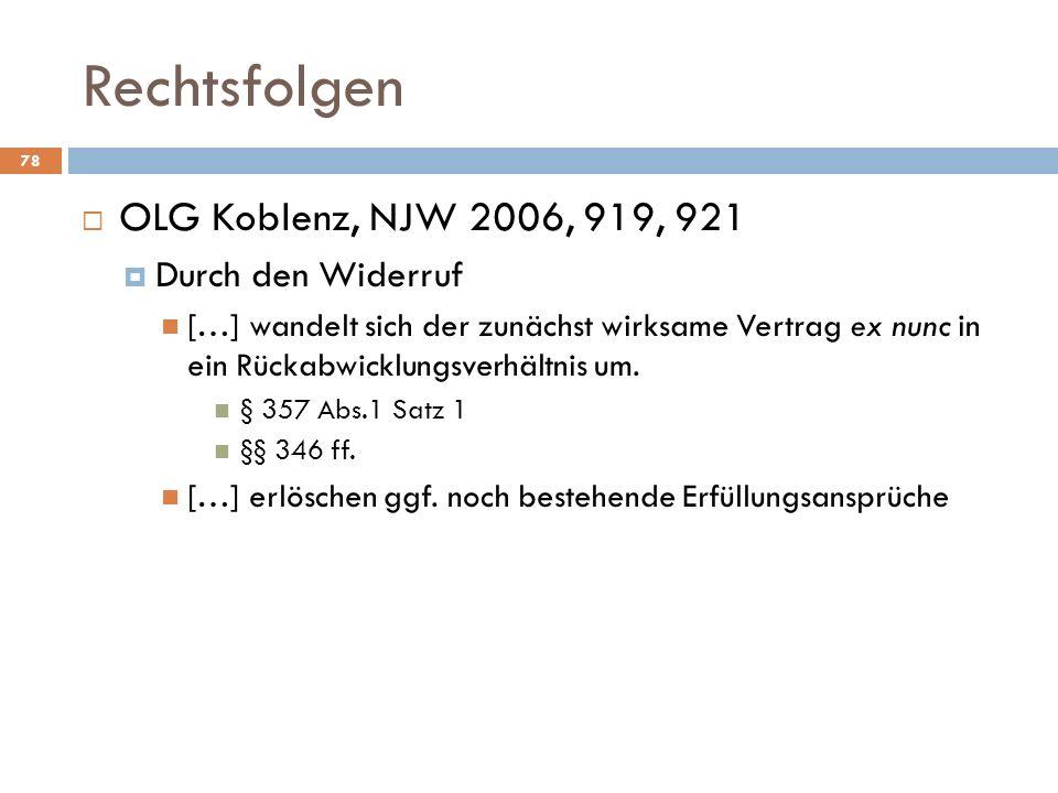 Rechtsfolgen OLG Koblenz, NJW 2006, 919, 921 Durch den Widerruf
