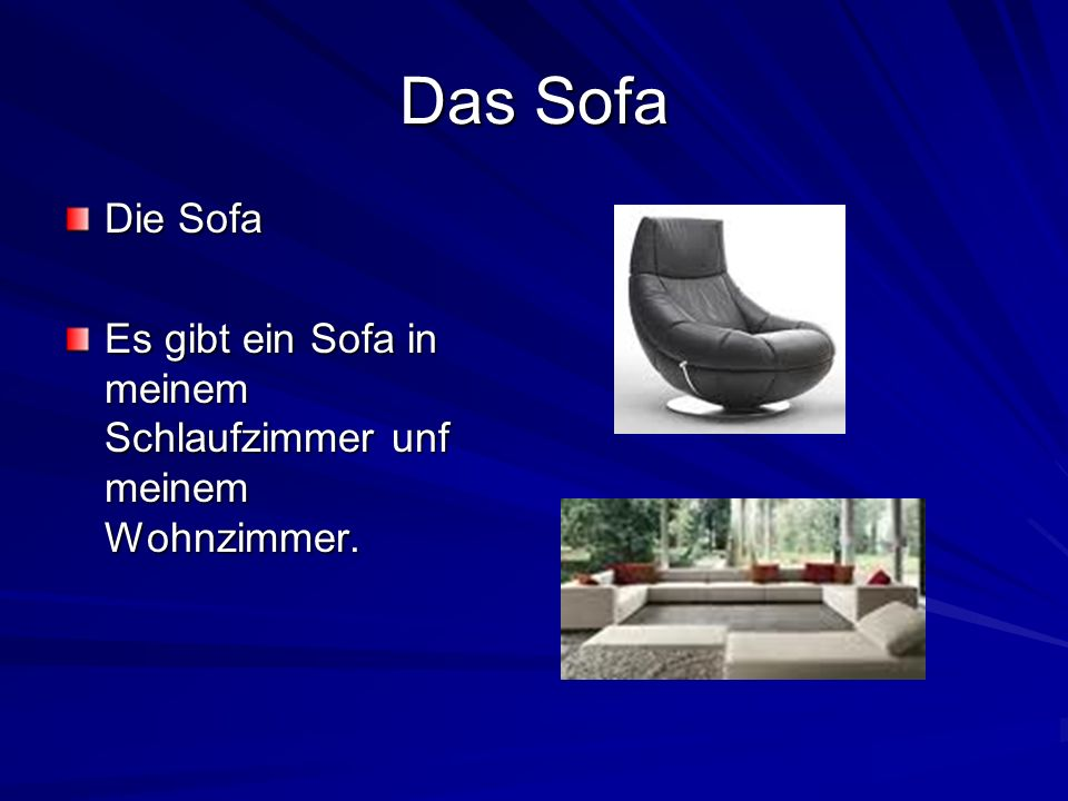 Das Sofa Die Sofa Es gibt ein Sofa in meinem Schlaufzimmer unf meinem Wohnzimmer.