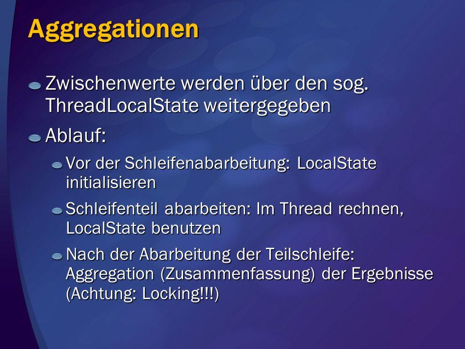 Aggregationen Zwischenwerte werden über den sog. ThreadLocalState weitergegeben. Ablauf: Vor der Schleifenabarbeitung: LocalState initialisieren.