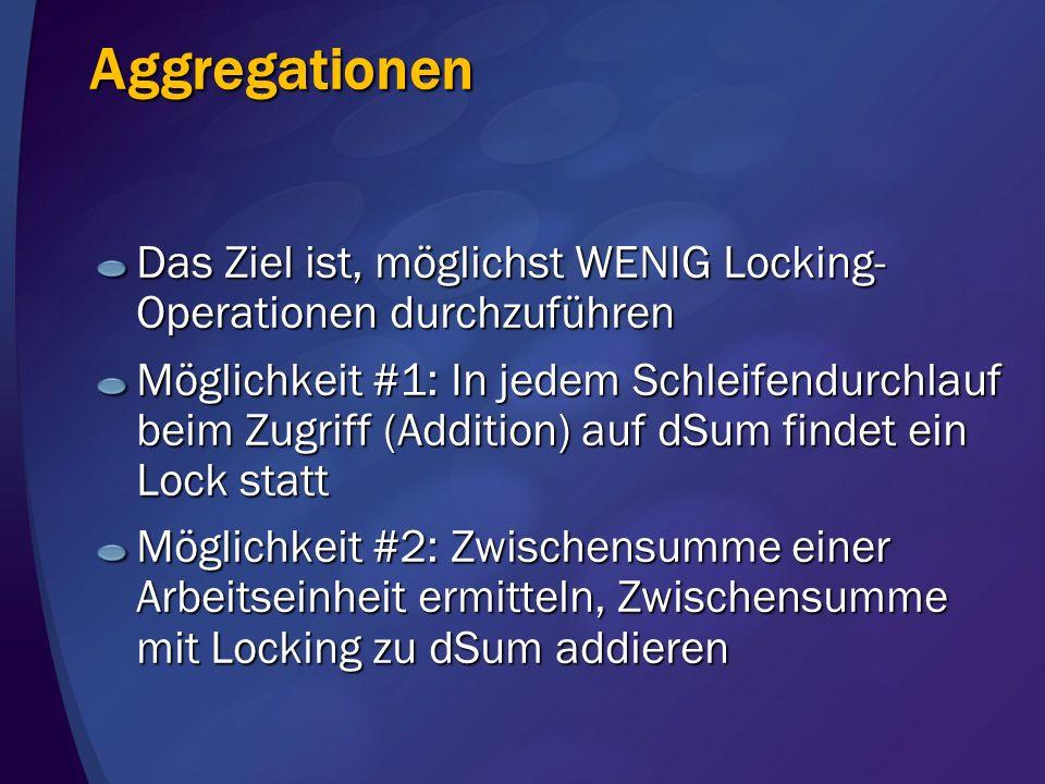 Aggregationen Das Ziel ist, möglichst WENIG Locking-Operationen durchzuführen.