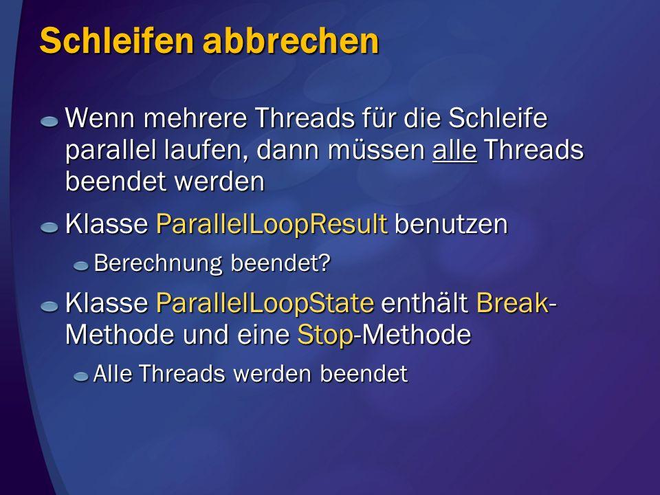 Schleifen abbrechen Wenn mehrere Threads für die Schleife parallel laufen, dann müssen alle Threads beendet werden.