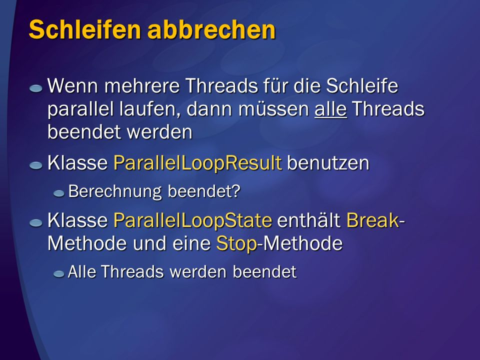 Schleifen abbrechenWenn mehrere Threads für die Schleife parallel laufen, dann müssen alle Threads beendet werden.