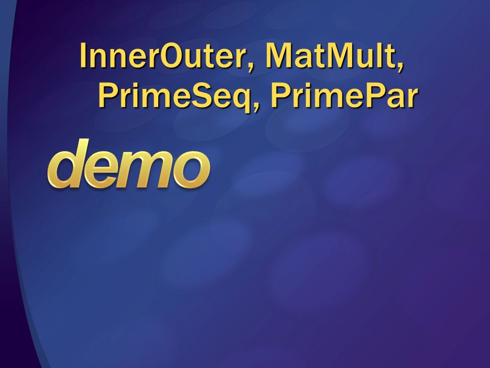 InnerOuter, MatMult, PrimeSeq, PrimePar