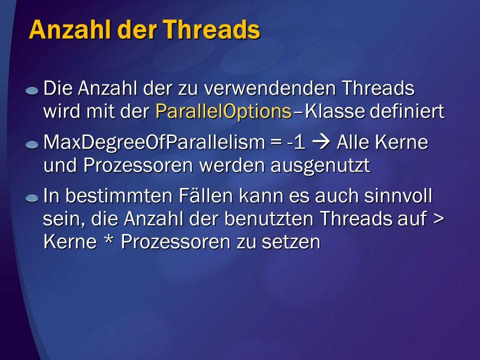 Anzahl der ThreadsDie Anzahl der zu verwendenden Threads wird mit der ParallelOptions–Klasse definiert.