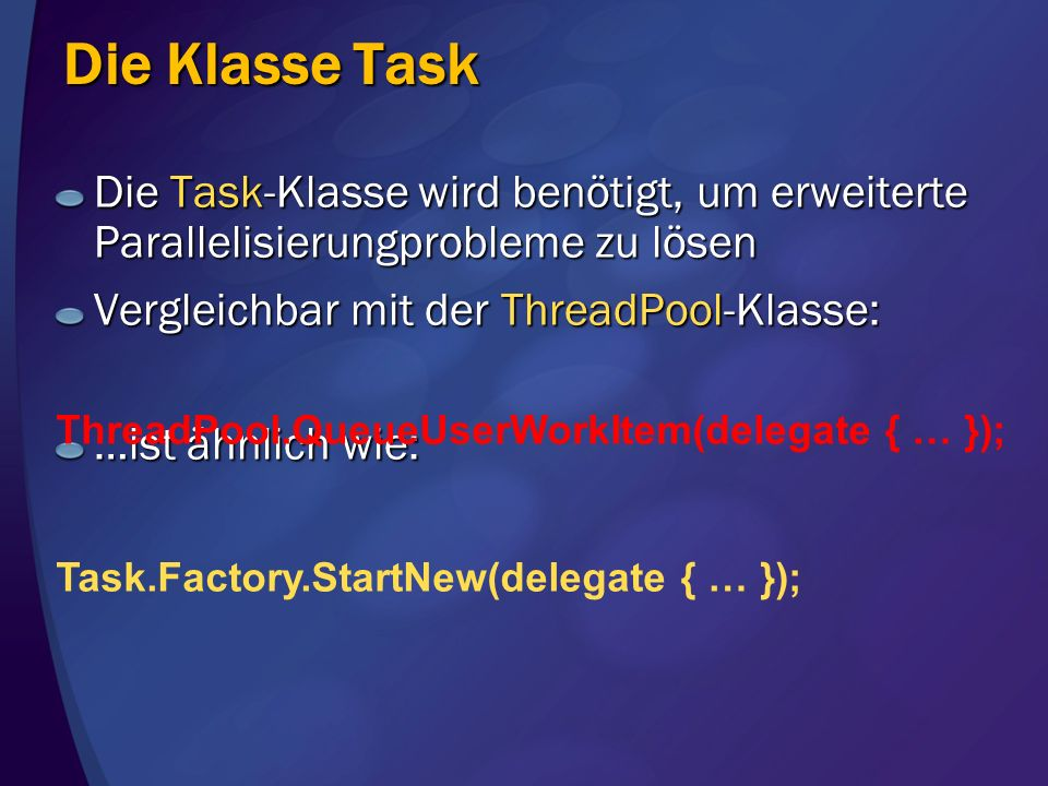Die Klasse TaskDie Task-Klasse wird benötigt, um erweiterte Parallelisierungprobleme zu lösen. Vergleichbar mit der ThreadPool-Klasse: