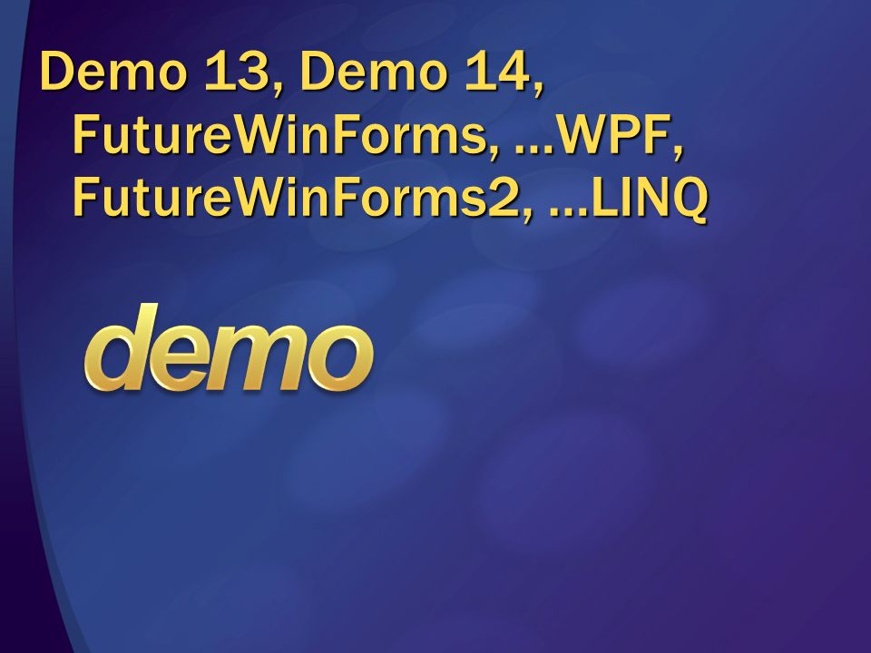 Demo 13, Demo 14, FutureWinForms, …WPF, FutureWinForms2, …LINQ