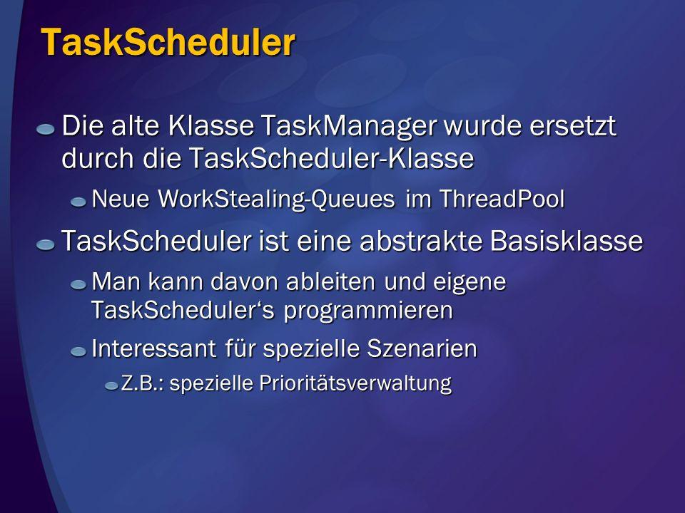 TaskSchedulerDie alte Klasse TaskManager wurde ersetzt durch die TaskScheduler-Klasse. Neue WorkStealing-Queues im ThreadPool.