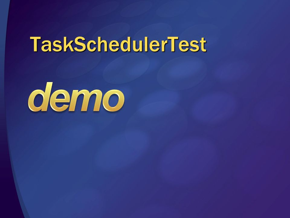 demo TaskSchedulerTest 3/28/2017 1:58 PM