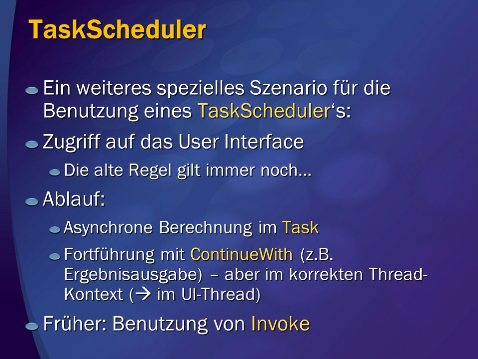 TaskSchedulerEin weiteres spezielles Szenario für die Benutzung eines TaskScheduler's: Zugriff auf das User Interface.
