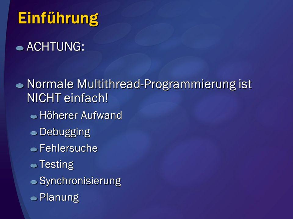 Einführung ACHTUNG: Normale Multithread-Programmierung ist NICHT einfach! Höherer Aufwand. Debugging.