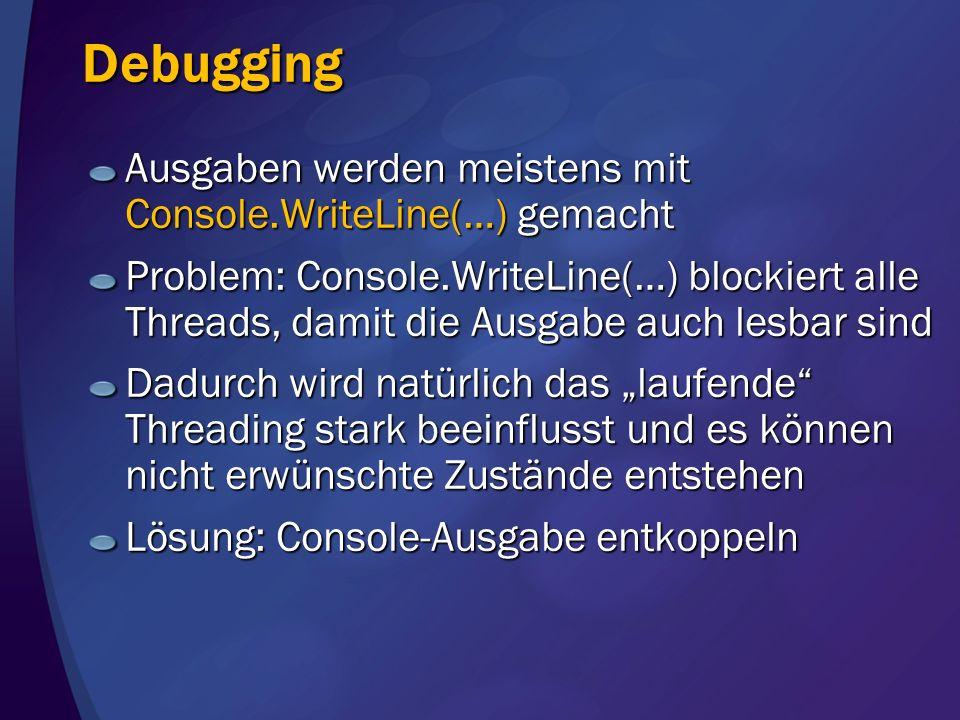 Debugging Ausgaben werden meistens mit Console.WriteLine(…) gemacht