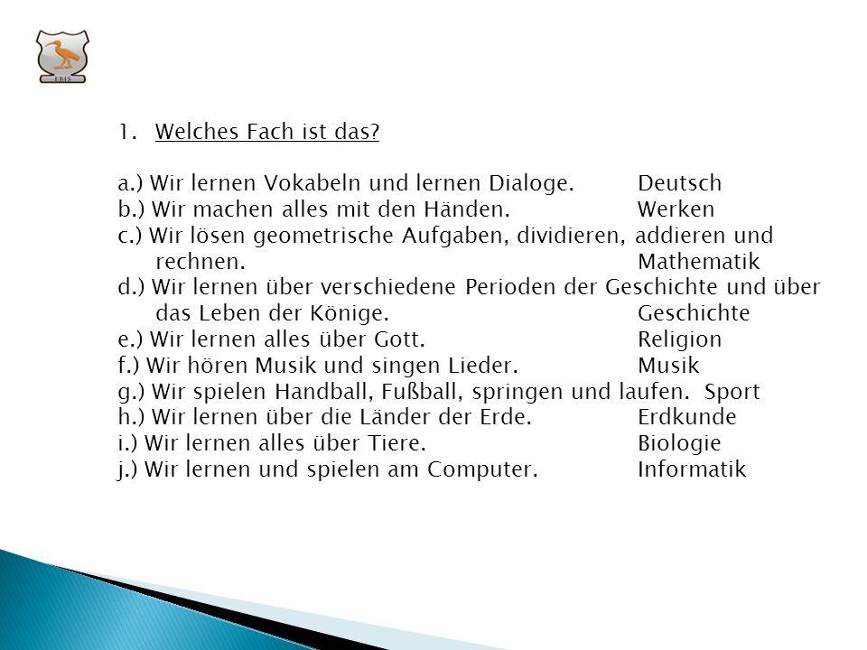 Welches Fach ist das a.) Wir lernen Vokabeln und lernen Dialoge. Deutsch. b.) Wir machen alles mit den Händen. Werken.