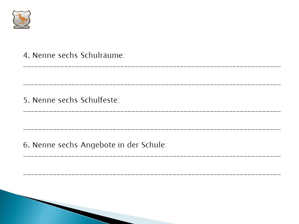 4. Nenne sechs Schulräume: