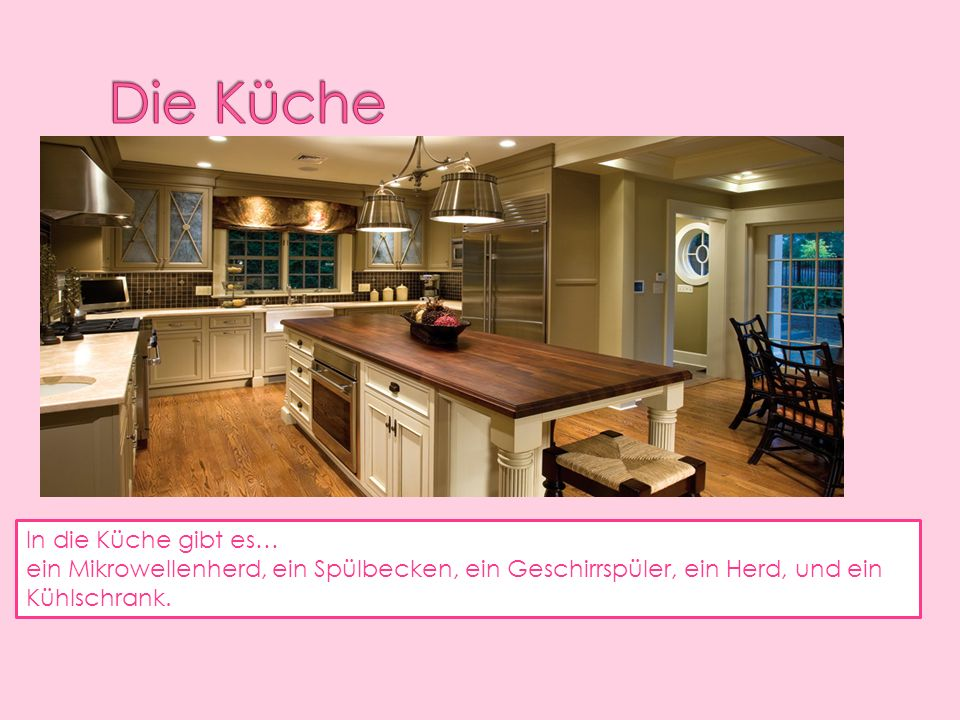Die Küche In die Küche gibt es…