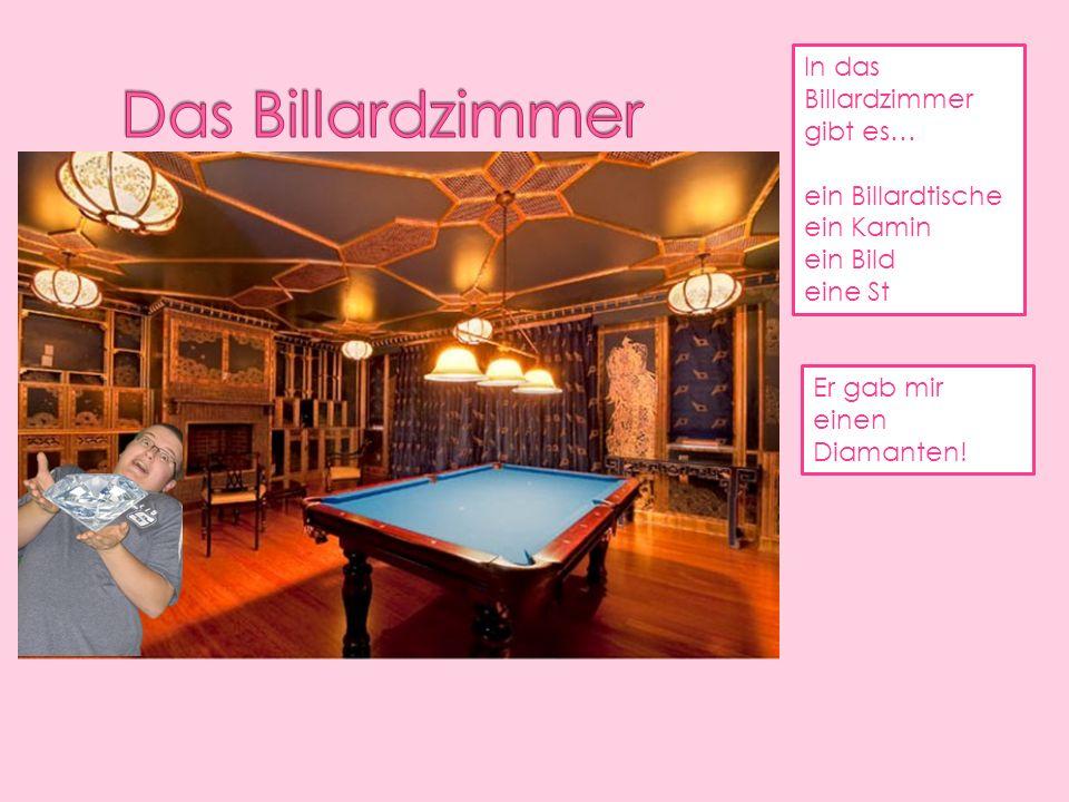 Das Billardzimmer In das Billardzimmer gibt es… ein Billardtische
