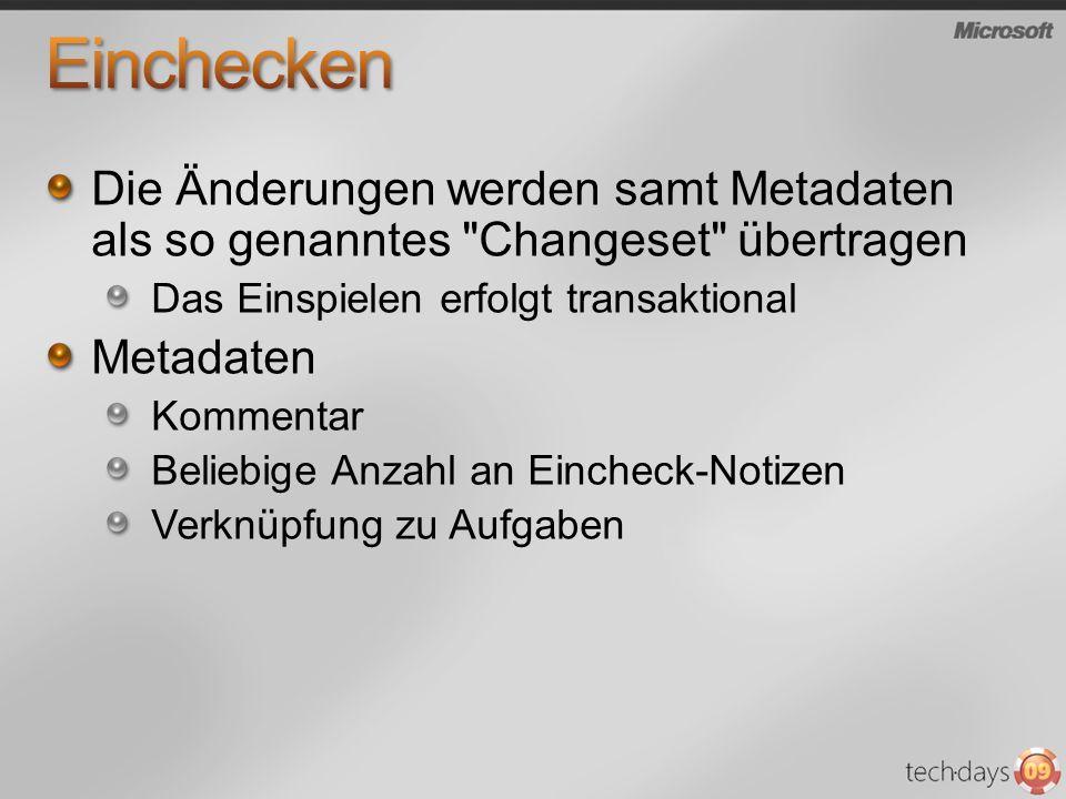 Einchecken Die Änderungen werden samt Metadaten als so genanntes Changeset übertragen. Das Einspielen erfolgt transaktional.