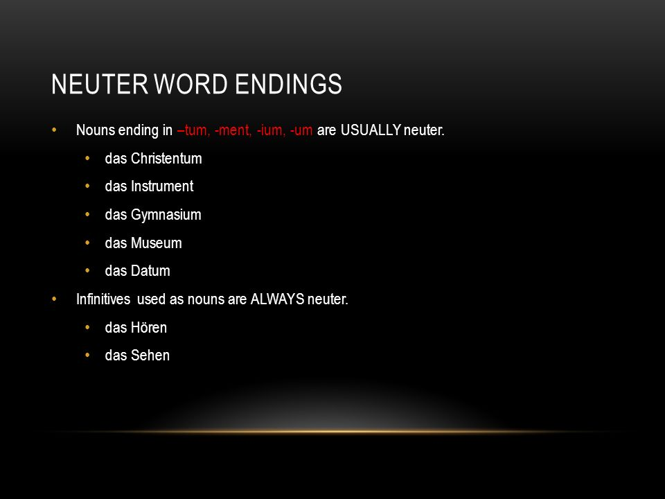 Neuter word endingsNouns ending in –tum, -ment, -ium, -um are USUALLY neuter. das Christentum. das Instrument.