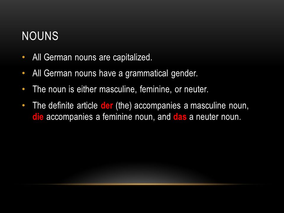 Nouns All German nouns are capitalized.