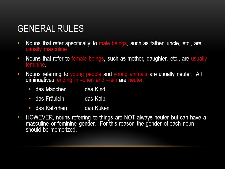 General rules Nouns that refer specifically to male beings, such as father, uncle, etc., are usually masculine.