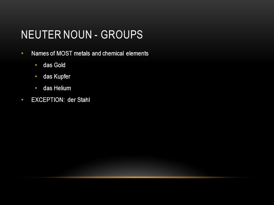 Neuter noun - Groups Names of MOST metals and chemical elements