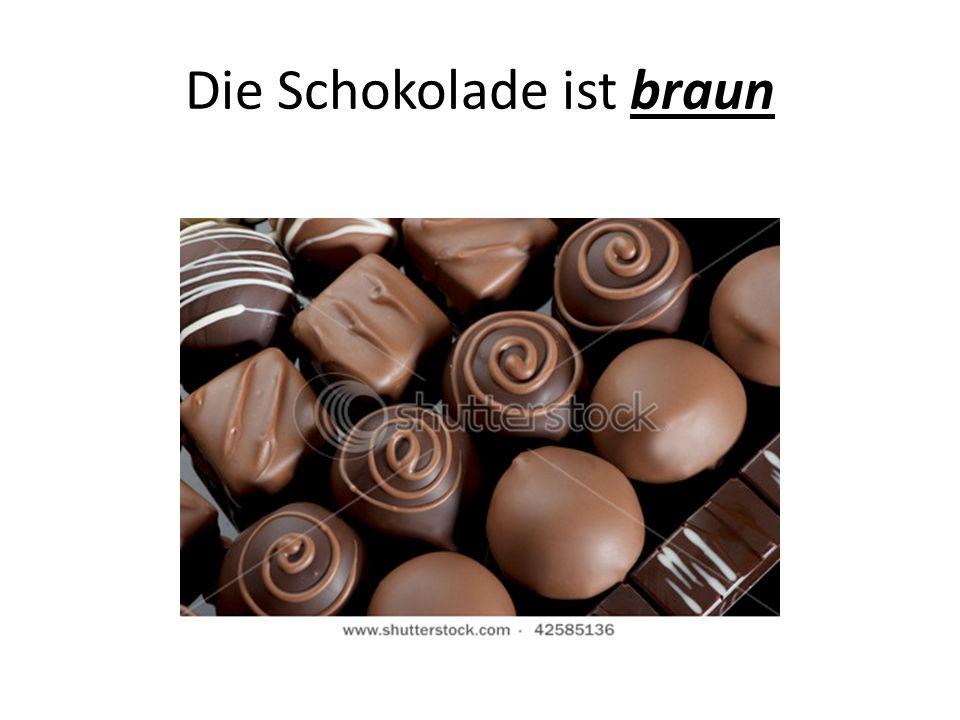Die Schokolade ist braun