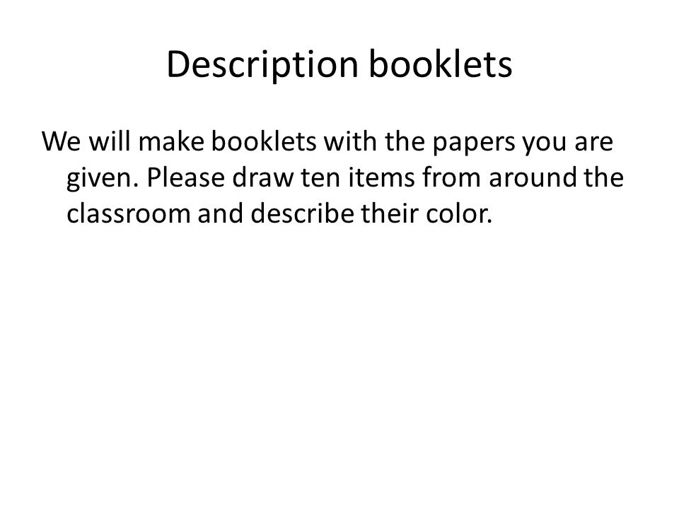 Description booklets We will make booklets with the papers you are given.
