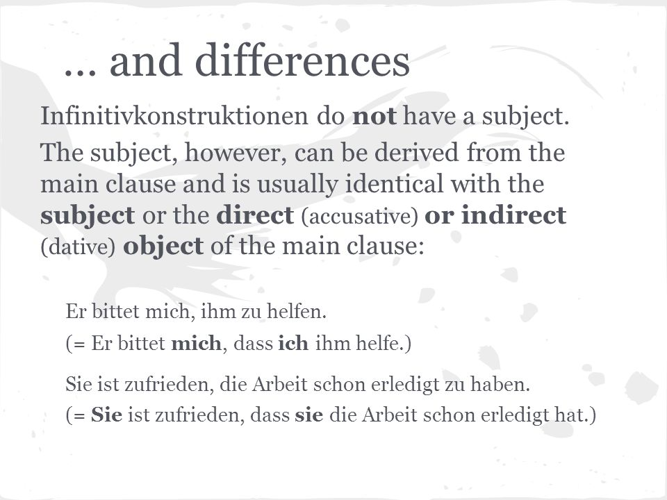 … and differences Infinitivkonstruktionen do not have a subject.