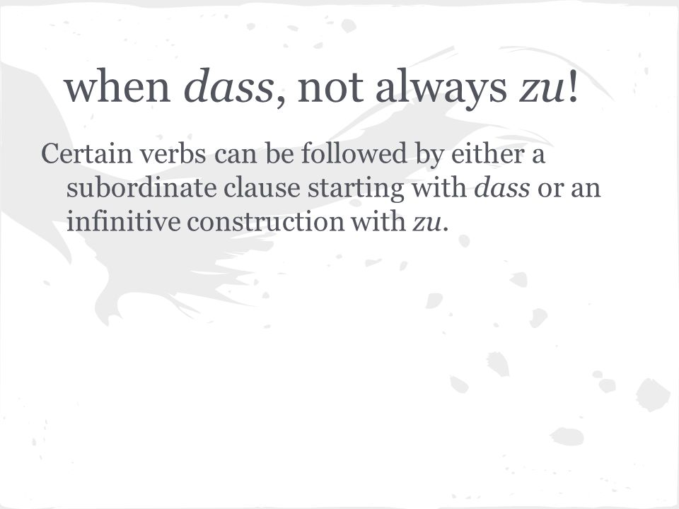 when dass, not always zu!Certain verbs can be followed by either a subordinate clause starting with dass or an infinitive construction with zu.