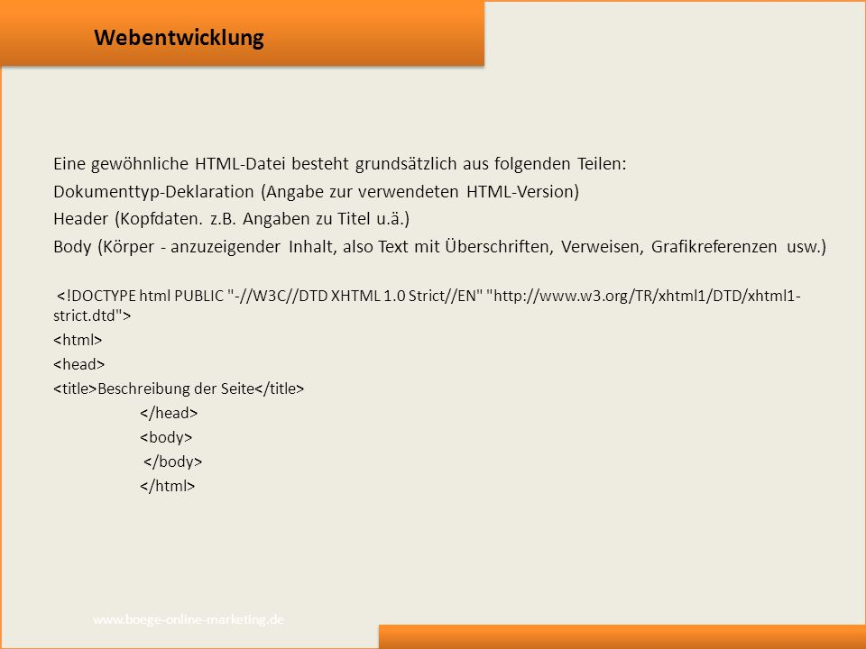 Webentwicklung Eine gewöhnliche HTML-Datei besteht grundsätzlich aus folgenden Teilen: Dokumenttyp-Deklaration (Angabe zur verwendeten HTML-Version)