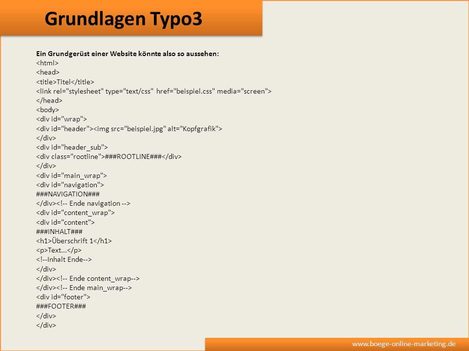 Grundlagen Typo3 Ein Grundgerüst einer Website könnte also so aussehen: <html> <head> <title>Titel</title>