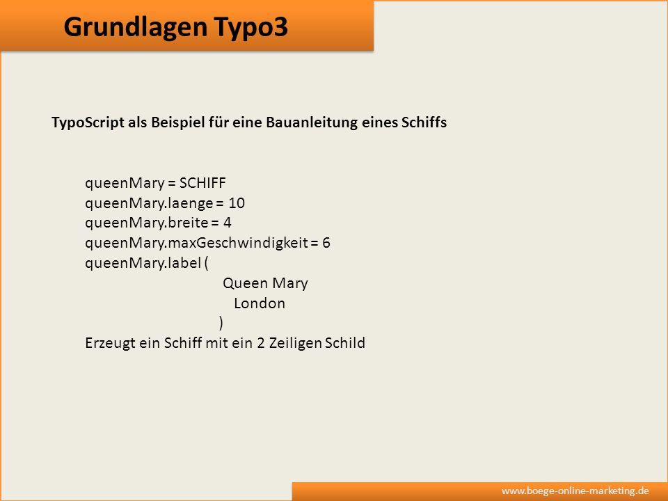 Grundlagen Typo3 TypoScript als Beispiel für eine Bauanleitung eines Schiffs. queenMary = SCHIFF. queenMary.laenge = 10.