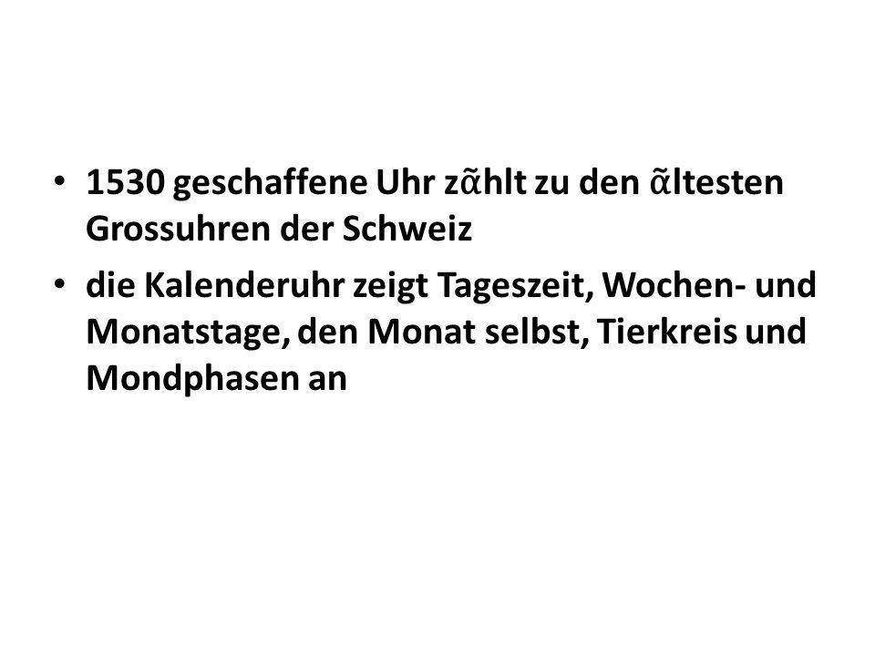 1530 geschaffene Uhr zᾶhlt zu den ᾶltesten Grossuhren der Schweiz