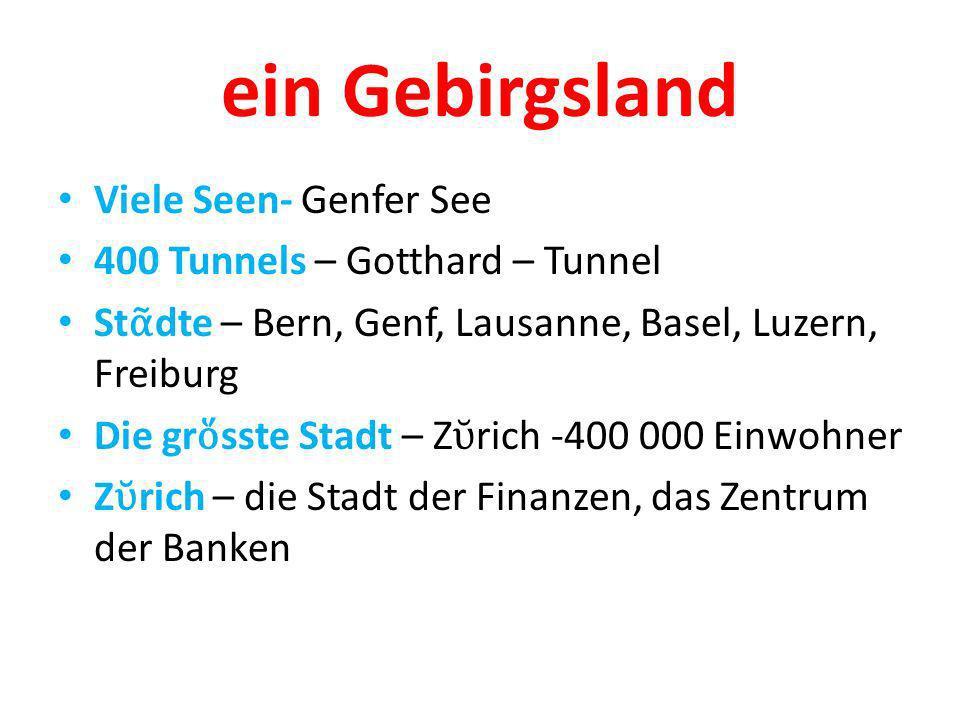ein Gebirgsland Viele Seen- Genfer See 400 Tunnels – Gotthard – Tunnel