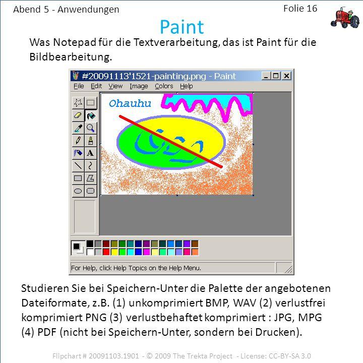 Abend 5 - Anwendungen Paint. Was Notepad für die Textverarbeitung, das ist Paint für die Bildbearbeitung.