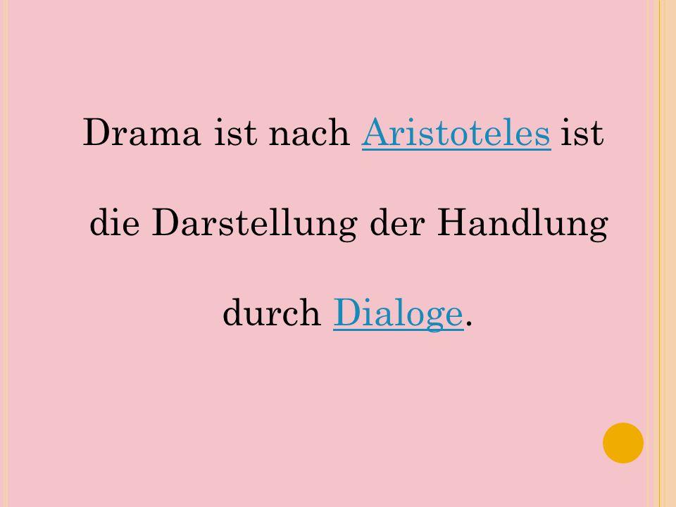 Drama ist nach Aristoteles ist die Darstellung der Handlung durch Dialoge.