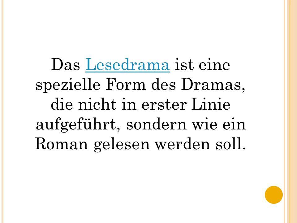 Das Lesedrama ist eine spezielle Form des Dramas, die nicht in erster Linie aufgeführt, sondern wie ein Roman gelesen werden soll.