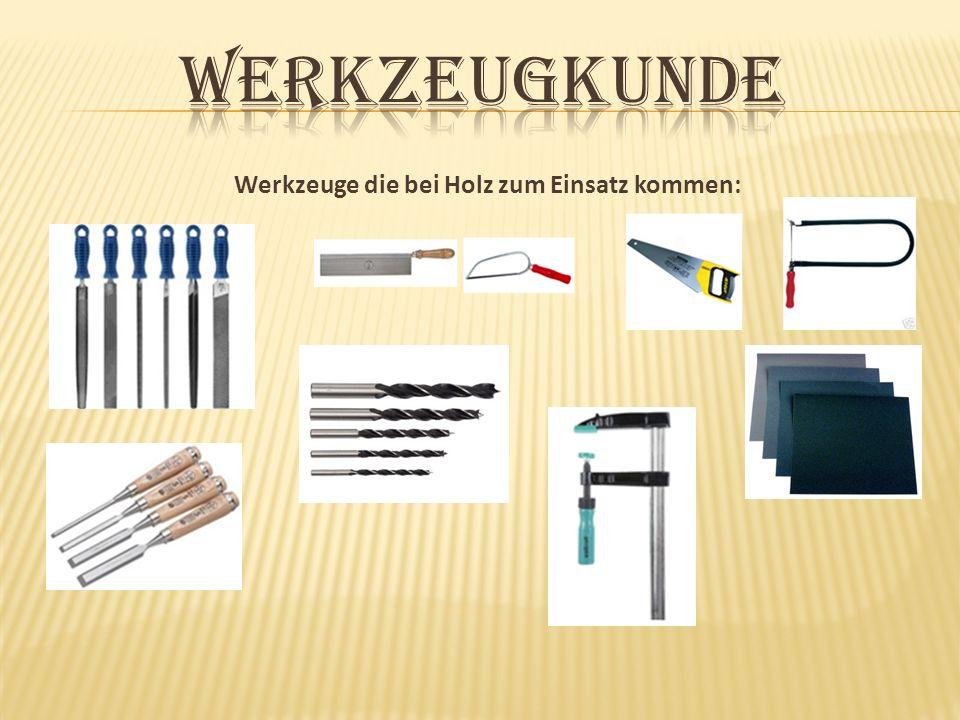 werkzeugkunde Werkzeuge die bei Holz zum Einsatz kommen:
