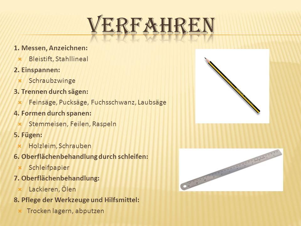 Verfahren 1. Messen, Anzeichnen: Bleistift, Stahllineal 2. Einspannen: