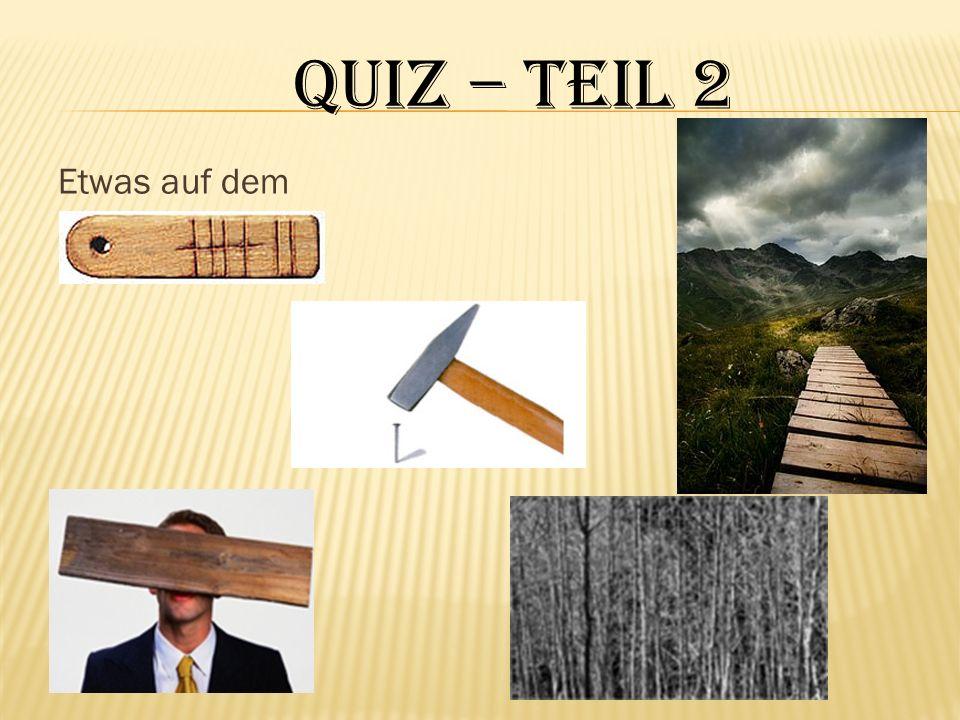 Quiz – teil 2 Etwas auf dem