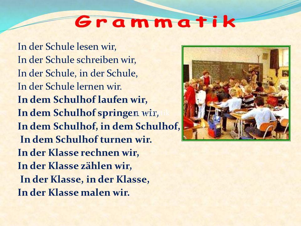 Grammatik In der Schule lesen wir, In der Schule schreiben wir,