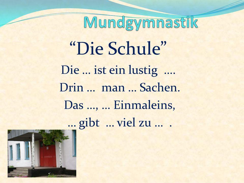Die Schule Mundgymnastik Die … ist ein lustig ….
