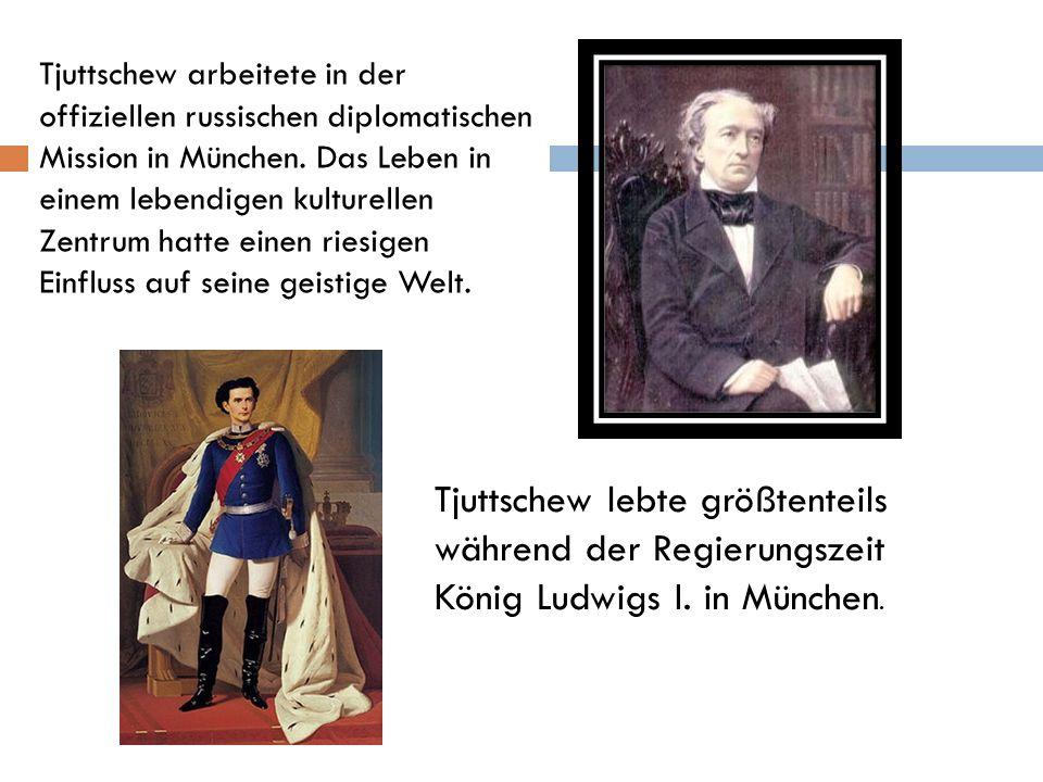 Tjuttschew arbeitete in der offiziellen russischen diplomatischen Mission in München. Das Leben in einem lebendigen kulturellen Zentrum hatte einen riesigen Einfluss auf seine geistige Welt.