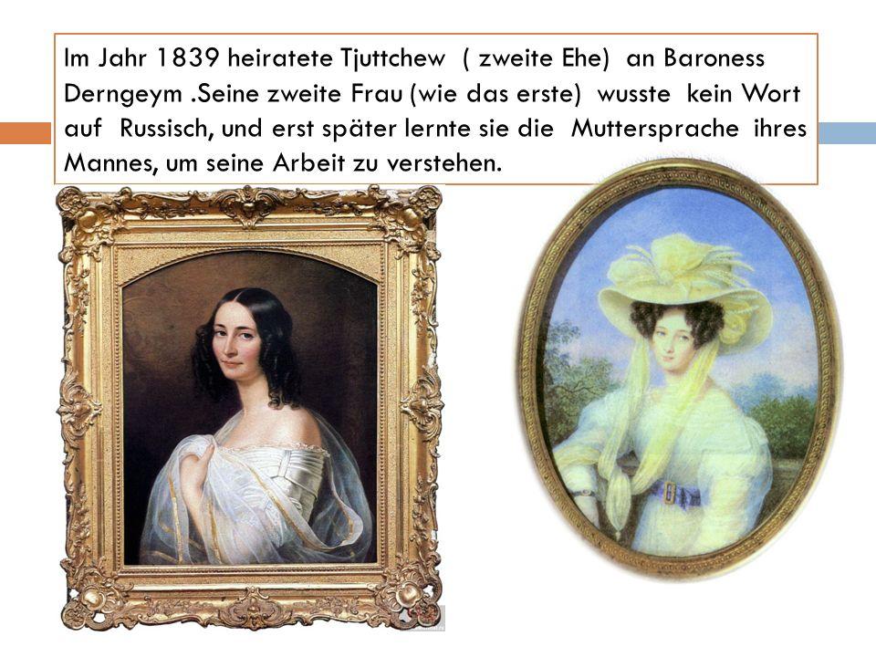 Im Jahr 1839 heiratete Tjuttchew ( zweite Ehe) an Baroness Derngeym